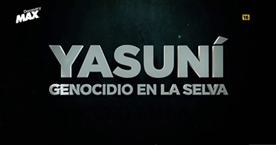 YASUNI, GENOCIDIO EN LA SELVA - DOCUMENTAL (DISCOVERY MAX, 2015)